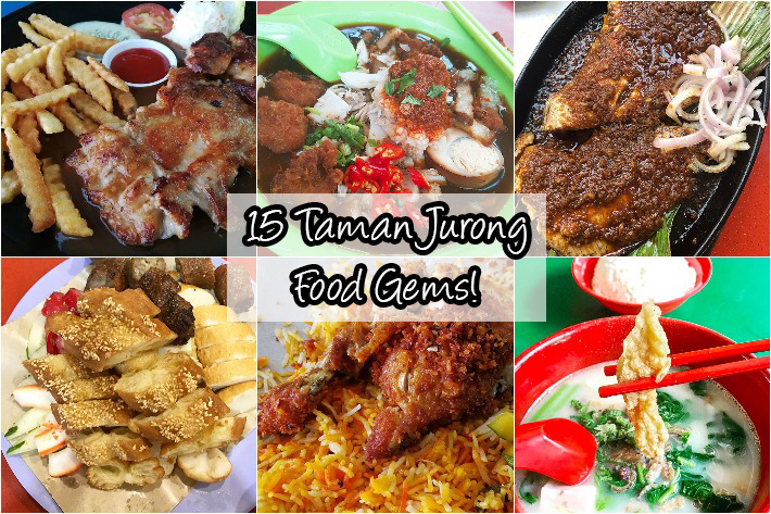 15 Taman Jurong Food Gems That Are Worthy Of A Journey To The West Of Singapore